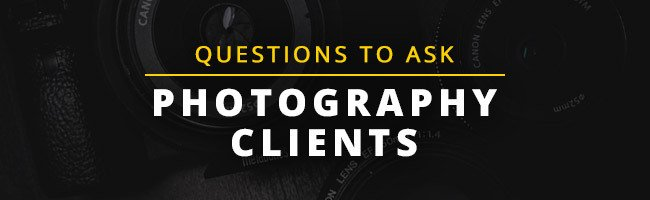 Questions to Ask Photography Clients