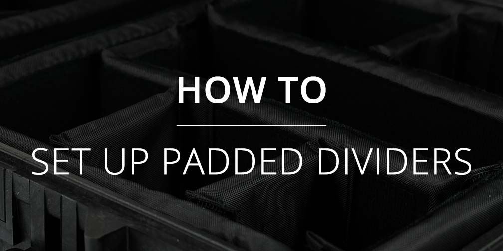 How To Set Up Padded Dividers blog banner featuring a close up image of Peli padded dividers